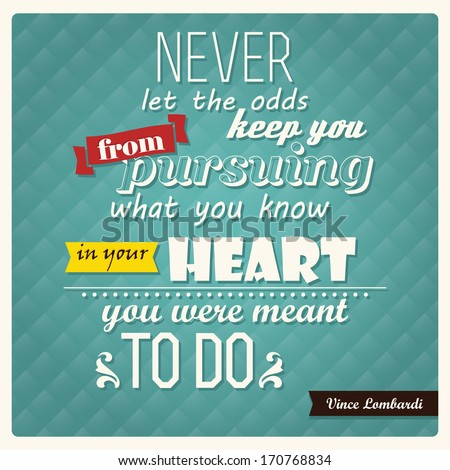 Quote by Vince Lombardi, inspirational poster, typographical, Never let the odds keep you from pursuing what you know in your heart you were meant to do, vector illustration - stock vector