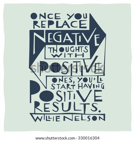 Quote calligraphy about positivity and negativity: Once you replace negative thoughts with positive ones, youâ??ll start having positive results - stock vector