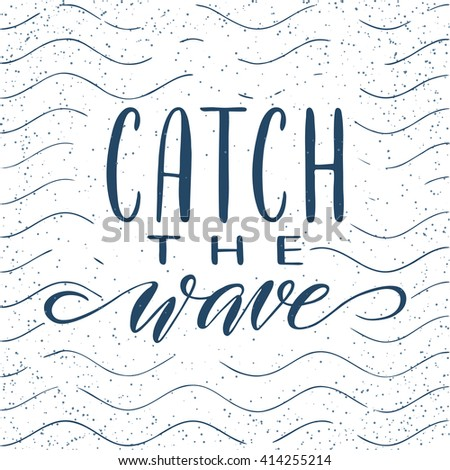Quote. Catch the wave. Hand drawn typography poster. For greeting cards, posters, prints or home decorations.Vector lettering - stock vector