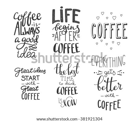 Quote coffee typography set. Calligraphy style Coffee shop promotion motivation. Graphic design lifestyle lettering. Sketch mug inspiration vector type Hot drinks lovers life shopping