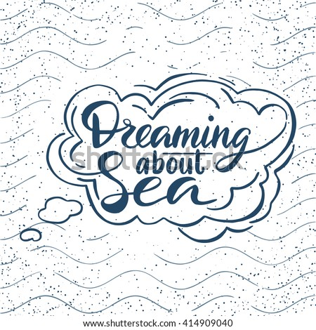 Quote. Dreaming about Sea. Hand drawn typography poster. For greeting cards, posters, prints or home decorations.Vector lettering - stock vector