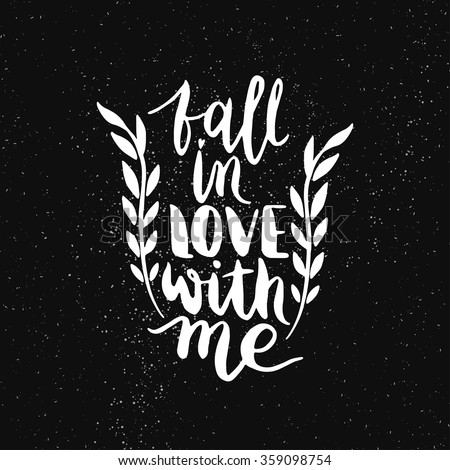 Quote. Fall in Love with me. Hand drawn typography poster. For greeting cards, Valentine day, wedding, posters, prints or home decorations.Vector illustration - stock vector