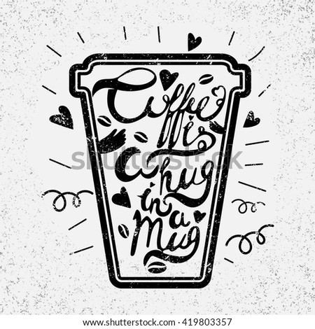 "Quote in the cup""Coffee is a hug in a mug"". Vintage calligraphy style quote for theme coffee. Perfect for t-shirt design, poster,cup etc. Vector illustration"