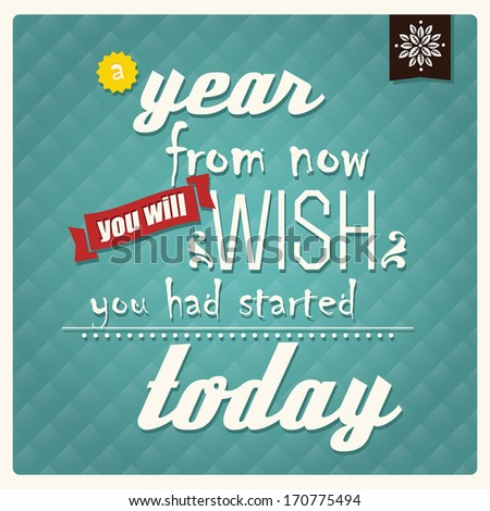 Quote, inspirational poster, typographical background, a year from now you will wish you had started today, vector illustration - stock vector