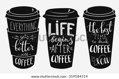 Quote lettering on coffee cup shape set. Calligraphy style coffee quote. Coffee shop promotion motivation. Graphic design typography. Everything gets better with coffee. Life begins after coffee.  - stock vector