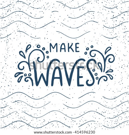Quote. Make waves. Hand drawn typography poster. For greeting cards, posters, prints or home decorations.Vector lettering - stock vector