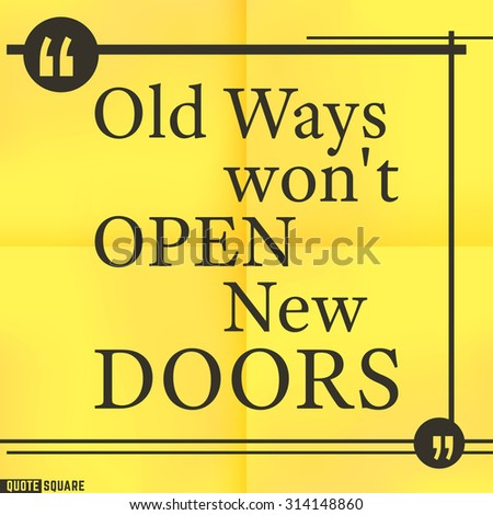 Quote Motivational Square. Inspirational Quote. Text Speech Bubble. Old ways will not open new doors. Vector illustration. - stock vector