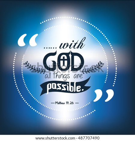 quote of bible. with God all things are possible.