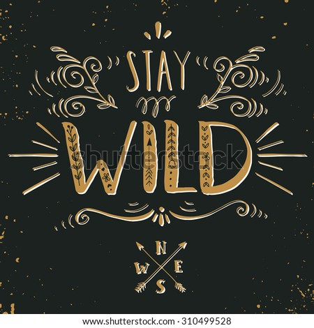 Quote. Stay wild. Hand drawn vintage print with a hand lettering on blackboard. This illustration can be used as a print on T-shirts and bags. - stock vector