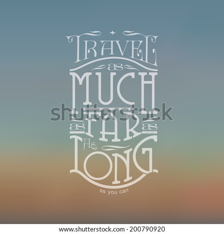 Quote - Travel as much as you can. As far as you can. As long as you can  | editable vector