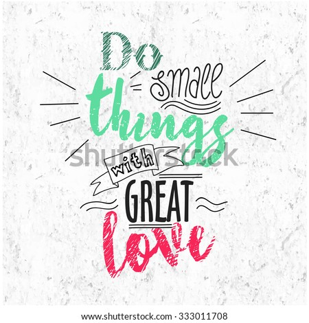 Quote Typographical Background, vector design, Hand drawn lettering. Do small things with great love. hand lettering quote - stock vector
