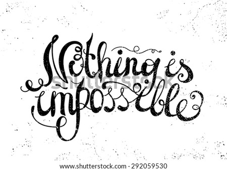 "Quote Typographical Background, vector design, Hand drawn lettering. ""Nothing is impossible"" inspirational phrase. poster - stock vector"