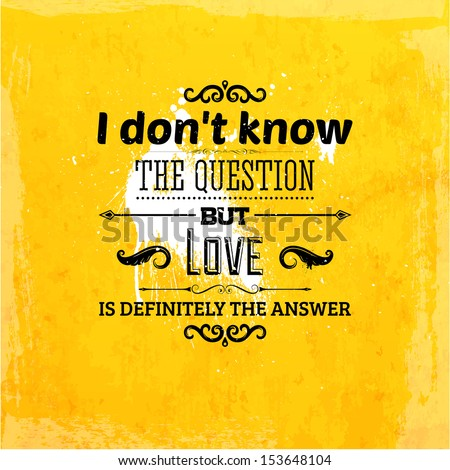 "Quote Typographical Background, vector design. ""I don't know the question but love is definitely the answer"" - stock vector"