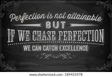 "Quote Typographical Background, vector design. ""Perfection is not attainable, but if we chase perfection we can catch excellence"". Chalkboard Style."