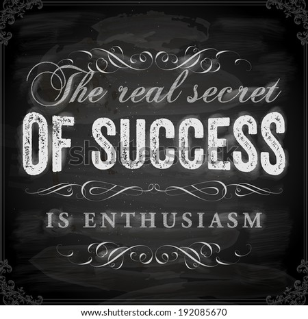 "Quote Typographical Background, vector design. ""The real secret of success is enthusiasm"". Chalkboard Style. - stock vector"