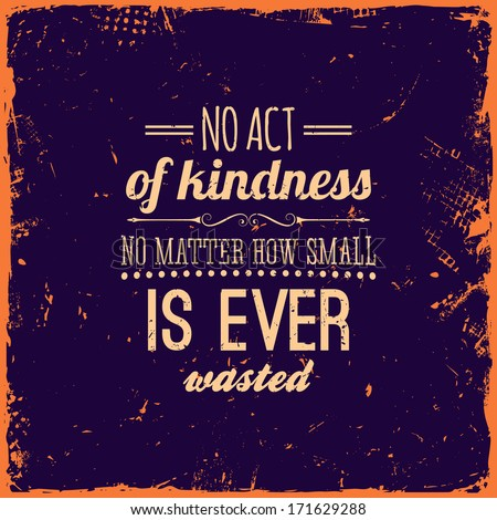 "Quote Typographical Background, vector design. Vintage Textured Background for Retro Placards. ""No act of kindness, no matter how small, is ever wasted"" - stock vector"