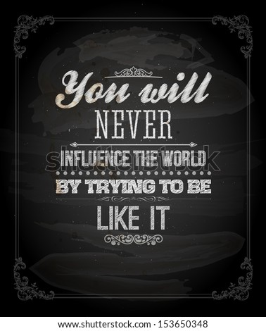 """Quote Typographical Background, vector design. """"You will never influence the world by trying to be like it"""" - stock vector"""