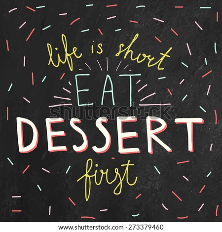 """Quote Typographical on Chalkboard Background, vector design, Hand drawn lettering. Quote Typographical on Chalkboard Background, vector design, Hand drawn lettering. """"Life is short. Eat dessert first"""" - stock vector"""