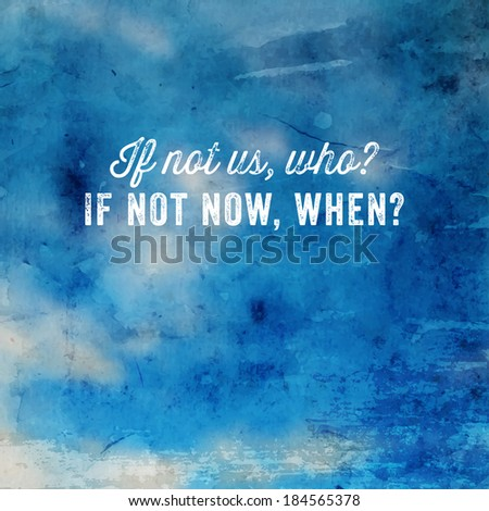"Quote Typographical Poster, vector design. ""If not us, who? If not now, when?"". Vintage Blurred Sky Background with Retro Paper Texture  - stock vector"