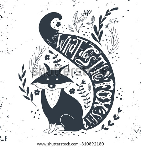 Quote. What does the fox say? Hand drawn vintage print with a fox and hand lettering. This illustration can be used as a print on T-shirts and bags. - stock vector