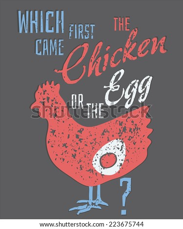 Quote: Which Came First, the Chicken or the Egg? - stock vector
