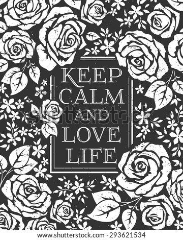 Quotes KEEP CALM AND LOVE LIFE. Template for your print design. Hand drawn creative stylish typography poster or card with grunge texture. Vector illustration with roses. Black and white background - stock vector