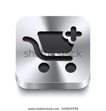 Realistic 3d vector illustration of a square metal button with a shopping cart add icon. This brushed steel button is the perfect switch for navigation in any user interface. - stock vector