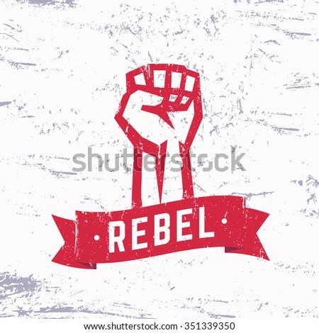 Rebel, grunge red t-shirt design, print, fist held high in protest, vector illustration - stock vector