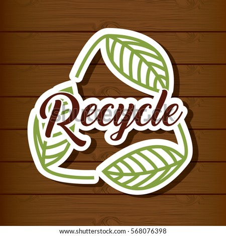 recycle emblem with leaves icon over wooden background. colorful design. vector illustration