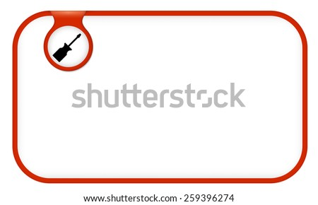 red text frame for your text and screwdriver - stock vector