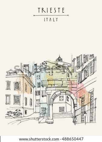Remains of a Roman arch in Trieste's Old City, Trieste, Friuli-Venezia Giulia, Italy. Mediterranean houses. Artistic hand drawn travel sketch. Book illustration, postcard, poster in vector
