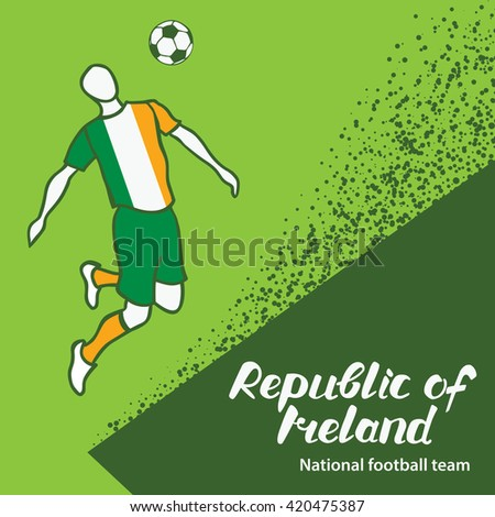 Republic of Ireland. National football team of Republic of Ireland. Vector illustration with the football player and the ball. Vector handwritten lettering.