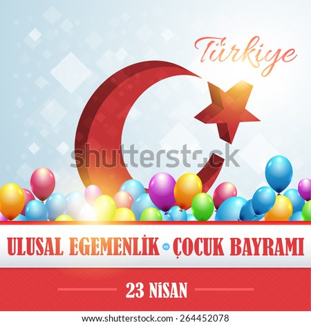 "Republic of Turkey Flag Elements National Celebration Emblem, Card, Background, Badges - English ""National Sovereignty and Children's Day, April 23""  - stock vector"