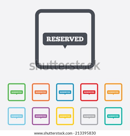 Reserved sign icon. Speech bubble symbol. Round squares buttons with frame. Vector - stock vector