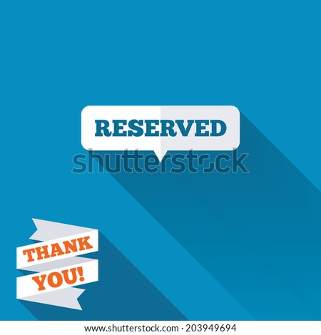 Reserved sign icon. Speech bubble symbol. White flat icon with long shadow. Paper ribbon label with Thank you text. Vector - stock vector