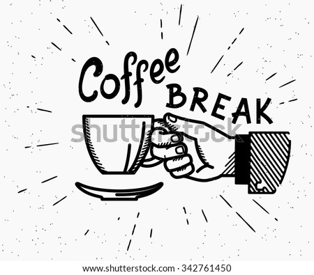 Retro coffee break crafted illustration with handwritten script and vintage stylized human hand holds a cup of hot coffee - stock vector