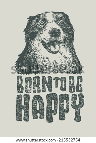 """Retro design """"Born To Be Happy"""" for poster or t-shirt print with smiling dog Border Collie and vintage fonts. vector illustration. grunge effect in separate layer. - stock vector"""