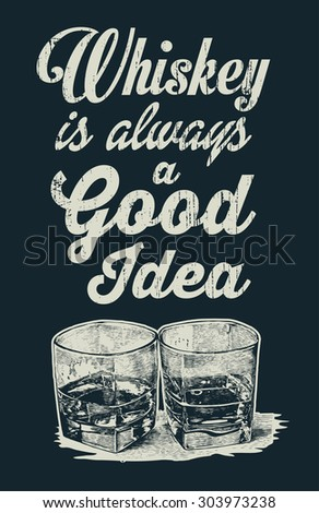 """Retro design for poster or t-shirt print """"Whiskey Is Always A Good Idea"""" with whiskey in two glasses. typographical background. vector illustration. - stock vector"""