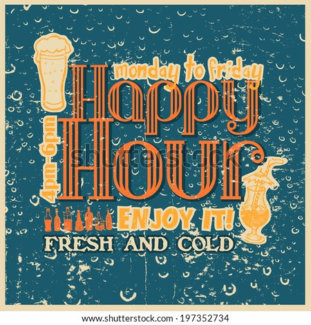 Retro design Happy Hour drink. typographical background. vector illustration. grunge effect in separate layer.  - stock vector