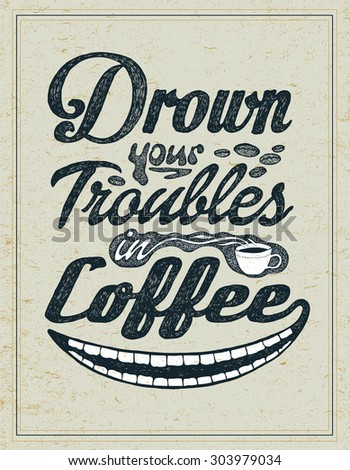 """Retro design poster """"Drown Your Troubles in Coffee"""". typography vector illustration.  - stock vector"""