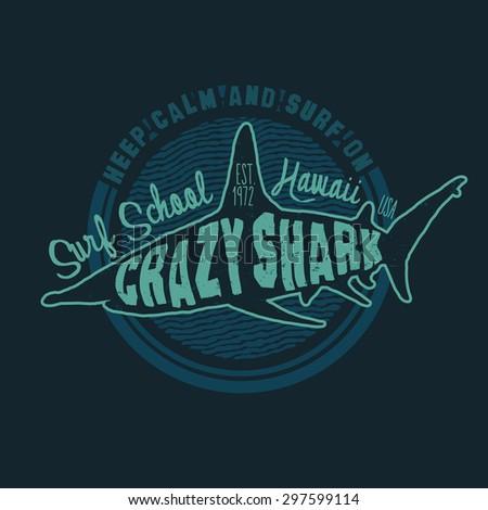 "Retro design t-shirt print ""Crazy Shark. Surf School. Hawaii"" with shark and vintage fonts. vector illustration. - stock vector"