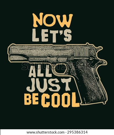 """Retro design t-shirt print """"Now Let`s All Just Be Cool"""" with machine pistol and vintage fonts. vector illustration. - stock vector"""