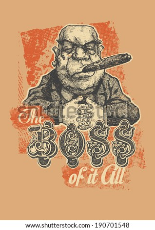 """Retro design """"The Boss of it All"""" for poster or t-shirt print with Boss, cigar, grunge textures and vintage fonts. vector illustration. grunge effect in separate layer.  - stock vector"""