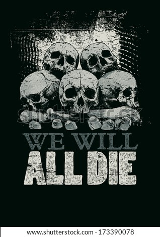 "Retro design ""We Will All Die"" skulls, bones and vintage fonts."