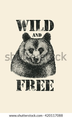 "Retro design ""Wild And Free"" for poster or t-shirt print with hand drawn bear head and vintage fonts. vector illustration."