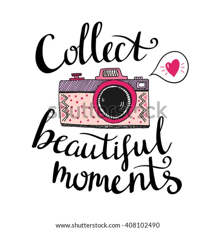 Retro photo camera with stylish lettering - Collect beautiful moments. Vector hand drawn illustration. Print for your design. - stock vector