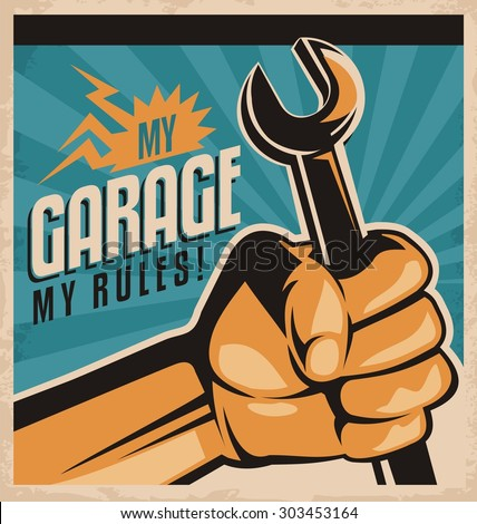Retro poster design for auto mechanic. My garage my rules vintage concept. Fist holding the tool, cartoon and comics style. No gradients, no effects, just a fill colors. - stock vector