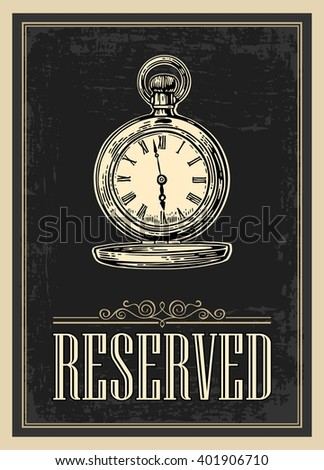 Retro poster - The Sign reservation in vintage style with antique pocket watch. Vector engraved illustration isolated on dark background. For bars, restaurants, cafes, pubs - stock vector