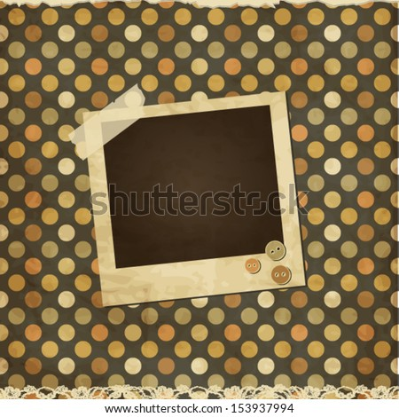 Retro scrap aged card with photo frame on polka dot background with sticker,lace and buttons - stock vector