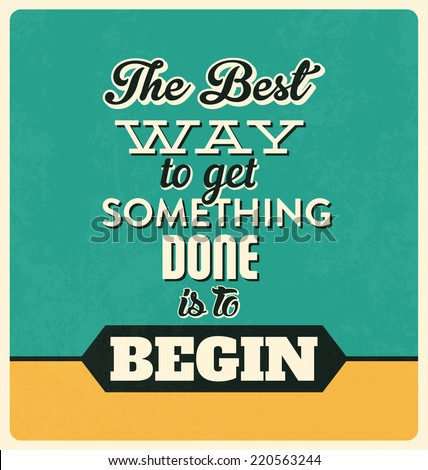 Retro Typographic Poster Design - The best way to get something done is to begin - stock vector